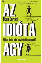 Az idióta agy - Dean Burnett - Régikönyvek