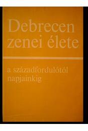 Debreceni zenei élete a századfordulótól napjainkig - Szatmári Endre, Straky Tibor, M. Lázár Magda - Régikönyvek