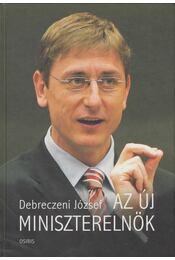 Az új miniszterelnök - Debreczeni József - Régikönyvek