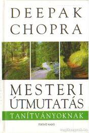 Mesteri útmutatás tanítványoknak - Deepak Chopra - Régikönyvek