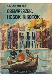Csempészek, hősök, kikötők - Dékány András - Régikönyvek