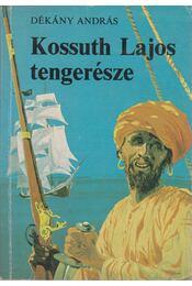 Kossuth Lajos tengerésze - Dékány András - Régikönyvek