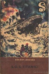 S. O. S. Titanic! - Dékány András - Régikönyvek