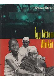 Így láttam Afrikát - Dénes István - Régikönyvek