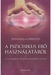 A pszichikus erő használatáról - Denning és Phillips - Régikönyvek