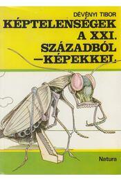 Képtelenségek a XXI. századból - képekkel - Dévényi Tibor - Régikönyvek