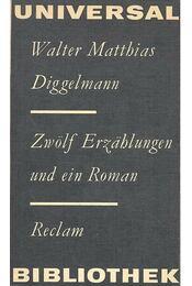 Zwölf Erzählungen und ein Roman - Diggelmann, Walter Matthias - Régikönyvek