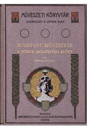Budapest művészete a török hódoltság előtt - Divald Kornél - Régikönyvek