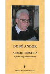 Albert Einstein - A fizika nagy forradalmára - Dobó Andor - Régikönyvek