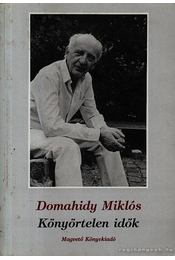 Könyörtelen idők - Domahidy Miklós - Régikönyvek