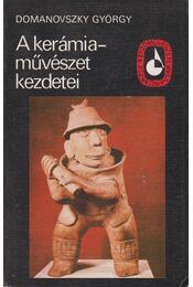 A kerámiaművészet kezdetei - Domanovszky György - Régikönyvek