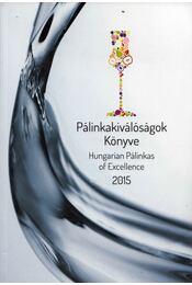 Pálinkakiválóságok Könyve 2015 - Domján Zsuzsanna, Szöllősi Edit, Badics Katalin, Somogyiné Árkossy Krisztina - Régikönyvek