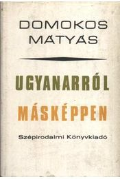 Ugyanarról másképpen - Domokos Mátyás - Régikönyvek