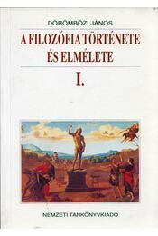 A filozófia története és elmélete I. - Dörömbözi János - Régikönyvek