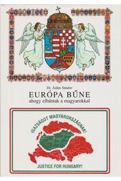 Európa bűne ahogy elbántak a magyarokkal - Dr. Ádám Sándor - Régikönyvek
