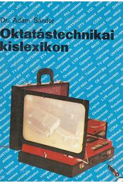 Oktatástechnikai kislexikon - Dr. Ádám Sándor - Régikönyvek
