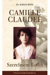 Camille Claudel - Szerelmem Rodin - Dr. Alma H. Bond - Régikönyvek