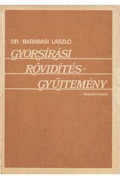 Gyorsírási rövidítésgyűjtemény - Dr. Barabási László - Régikönyvek
