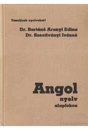 Angol nyelv alapfokon - Dr. Bartáné Aranyi Edina, Dr. Szentiványi Ivánné - Régikönyvek