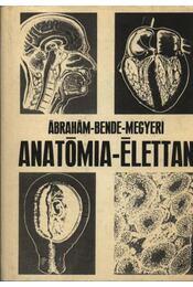 Anatómia-élettan - Dr. Bende Sándor, Dr. Ábrahám Ambrus, Dr. Megyeri János - Régikönyvek