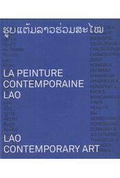Lao Contemporary Art/ La Peinture Contemporaine Lao - Dr. Bounthieng Siripaphanh, Dr. Bernard Gay, Dr. Patrick Gay - Régikönyvek