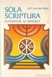 Kutassátok az írásokat I. - Sola Scriptura - dr. C. van der Waal - Régikönyvek