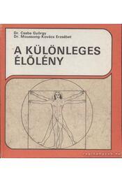 A különleges élőlény - Dr. Csaba György, Moussong-Kovács Erzsébet - Régikönyvek