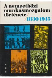 A nemzetközi munkásmozgalom története 1830-1945. - Dr. Csonka Rózsa (szerk.), Harsányi Iván - Régikönyvek