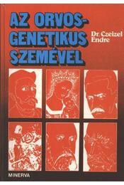 Az orvos-genetikus szemével - Dr. Czeizel Endre - Régikönyvek