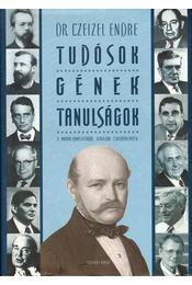 Tudósok - gének - tanulságok - Dr. Czeizel Endre - Régikönyvek