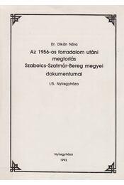 Az 1956-os forradalom utáni megtorlás Szabolcs-Szatmár-Bereg megyei dokumentumai I/5. - Dr. Dikán Nóra - Régikönyvek