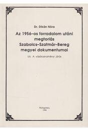 Az 1956-os forradalom utáni megtorlás Szabolcs-Szatmár-Bereg megyei dokumentumai I/6. - Dr. Dikán Nóra - Régikönyvek