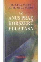 Az Anus Prae korszerű ellátása - Dr. Dubecz Sándor, ifj. Dr. Dubecz Sándor - Régikönyvek