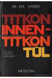 Titkon innen - titkon túl - Dr. Eke Károly - Régikönyvek