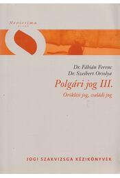 Polgári jog III. - Dr. Fábián Ferenc, Dr. Szeibert Orsolya - Régikönyvek