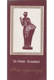 Pataki nagyasszonyok - Dr. Fehér Erzsébet - Régikönyvek