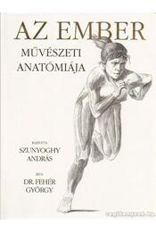 Az ember művészeti anatómiája - DR.FEHÉR GYÖRGY - Régikönyvek