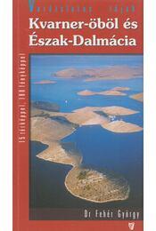 Kvarner-öböl és Észak-Dalmácia - DR.FEHÉR GYÖRGY - Régikönyvek