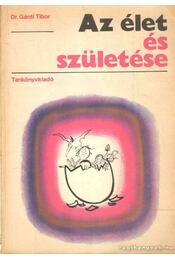 Az élet és születése - Dr. Gánti Tibor - Régikönyvek