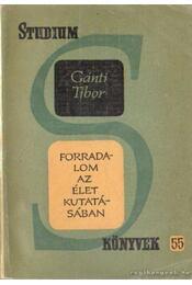 Forradalom az élet kutatásában - Dr. Gánti Tibor - Régikönyvek