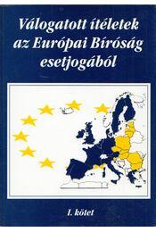 Válogatott ítéletek az Európai Bíróság esetjogából I. - Dr. Gátos György, Király Miklós, Dr. Tóth Tihamér - Régikönyvek