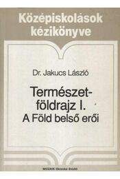 Természetföldrajz I. - Dr. Jakucs László - Régikönyvek