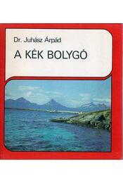 A kék bolygó - Dr. Juhász Árpád - Régikönyvek