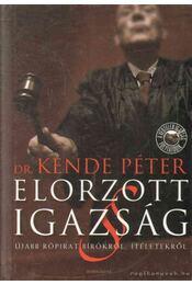 Elorzott igazság - Dr. Kende Péter - Régikönyvek