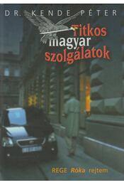 Titkos magyar szolgálatok - Dr. Kende Péter - Régikönyvek