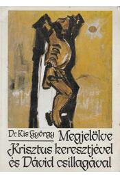 Megjelölve Krisztus keresztjével és Dávid csillagával - Dr. Kis György - Régikönyvek