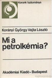 Mi a petrolkémia? - Dr. Korányi György, Vajta László - Régikönyvek