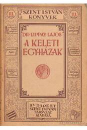 A keleti egyházak - Dr. Lippay Lajos - Régikönyvek