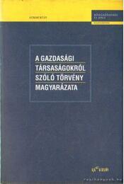 A gazdasági társaságokról szóló törvény magyarázata - Dr. Miskolczi Bodnár Péter - Régikönyvek