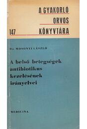 A belső betegségek antibiotikus kezelésének irányelvei - Dr. Mosonyi László - Régikönyvek